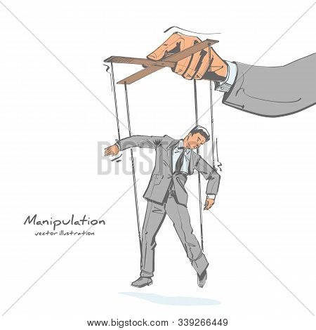 Manipulation Sketch Drawing. Worker On Ropes. Abuse Of Power. Vector Illustration Flat Cartoon. Hand