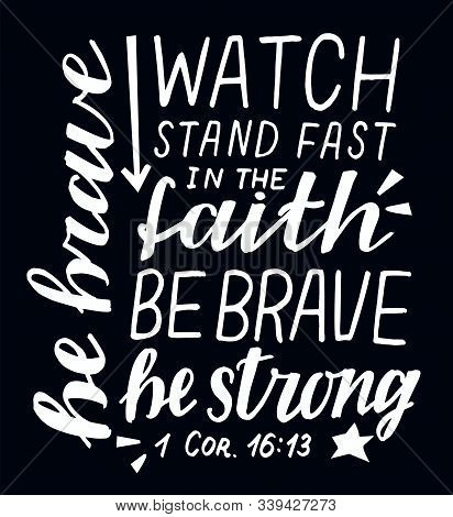 Hand Lettering Watch, Stand Fast In The Faith, Be Brave, Strong On Black Background