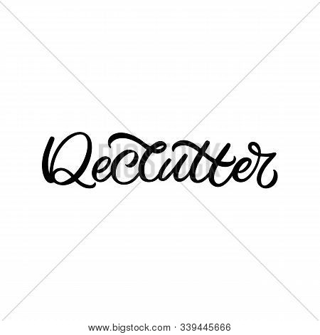 Hand Drawn Lettering Quote. The Inscription: Declutter. Perfect Design For Greeting Cards, Posters,