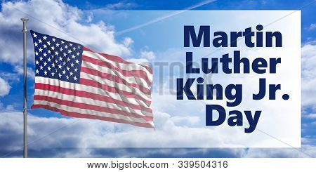 Martin Luther King Jr Day Text And Usa Flag Waving Against Blue Sky Background. Mlk Day Us National