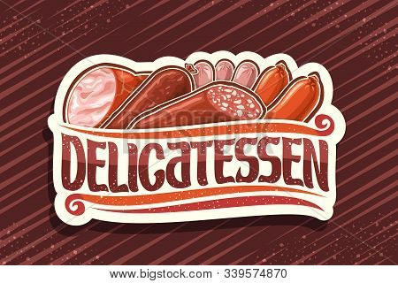 Vector Logo For Meat Delicatessen, White Tag With Illustration Of Many Assorted Fresh Sausages And D
