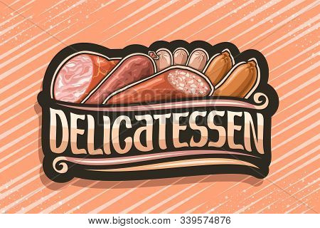 Vector Logo For Meat Delicatessen, Black Sticker With Illustration Of Many Assorted Fresh Sausages A