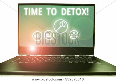 Writing note showing Time To Detox. Business photo showcasing when you purify your body of toxins or stop consuming drug. poster