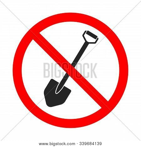 Shovel Is Forbidden. Digging Is Forbidden. Red Prohibition Sign Of Shovel. No Shovel Sign On White B