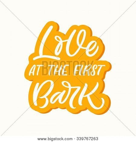 Hand Drawn Lettering Sticker. The Inscription: Love At The First Bark. Perfect Design For Greeting C