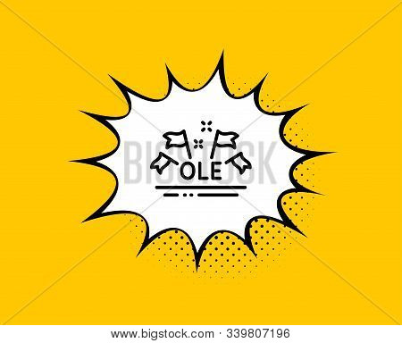 Ole Chant Line Icon. Comic Speech Bubble. Championship With Flags Sign. Sports Event Symbol. Yellow