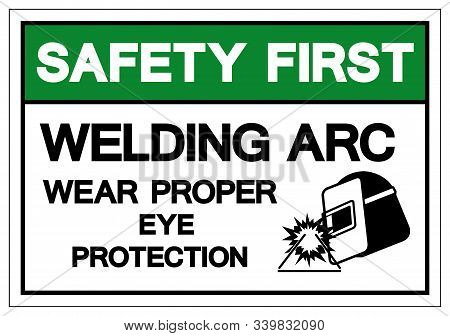 Safety First Welding Arc Wear Proper Eye Protection Symbol Sign, Vector Illustration, Isolated On Wh