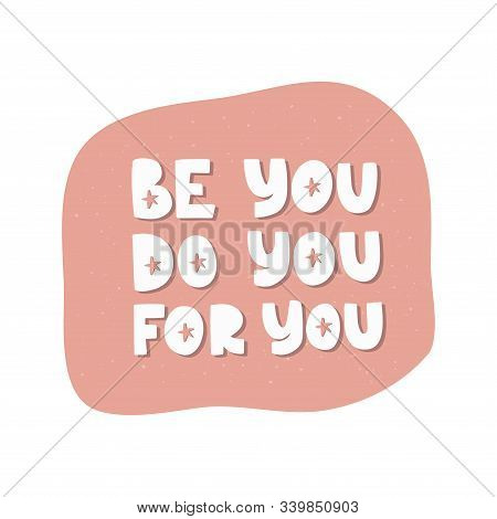 Motivational Hand Drawn Creative Lettering. Be You Do You For You Vector Typography. Inspirational W