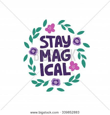 Optimistic Hand Drawn Phrase Vector Illustration. Stay Magical Typography. Inspirational Quote