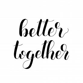 Better Together Handwritten Quote. Hand Drawn Romantic Ink Lettering Illustration. Modern Brush Call
