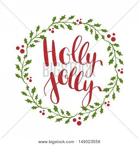 Holly Jolly! Vector greeting card with red hand written calligraphic lettering phrase in green holly berry tree wreath