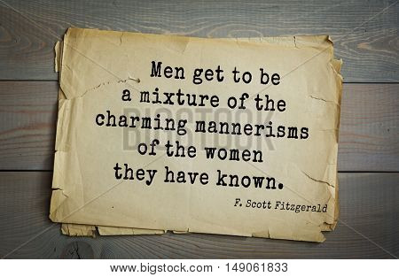 TOP-50. Aphorism by Francis Fitzgerald (1896-1940) American writer. Men get to be a mixture of the charming mannerisms of the women they have known.