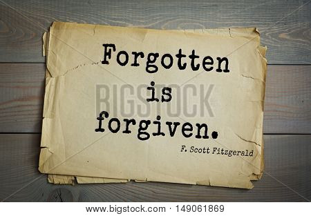 TOP-50. Aphorism by Francis Fitzgerald (1896-1940)  American writer. Forgotten is forgiven.