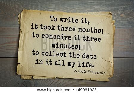 TOP-50. Aphorism by Francis Fitzgerald (1896-1940) American writer. To write it, it took three months; to conceive it three minutes; to collect the data in it all my life.