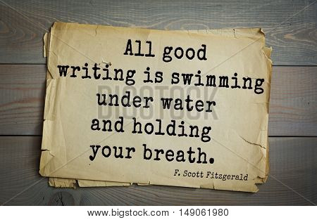 TOP-50. Aphorism by Francis Fitzgerald (1896-1940) American writer. All good writing is swimming under water and holding your breath.
