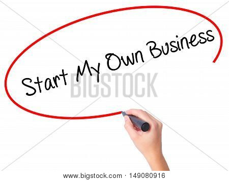 Women Hand Writing Start My Own Business With Black Marker On Visual Screen