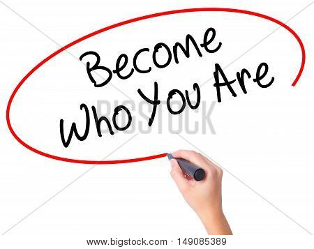 Women Hand Writing Become Who You Are With Black Marker On Visual Screen