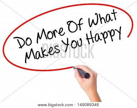 Women Hand Writing Do More Of What Makes You Happy With Black Marker On Visual Screen