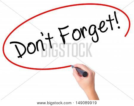 Women Hand Writing Don't Forget!  With Black Marker On Visual Screen