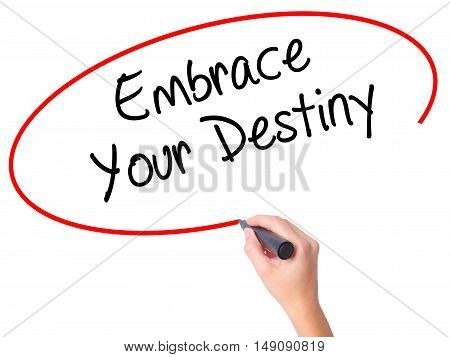 Women Hand Writing Embrace Your Destiny With Black Marker On Visual Screen.