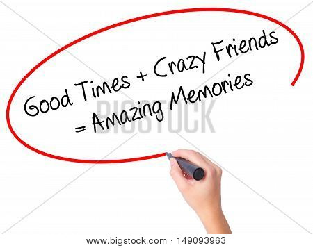 Women Hand Writing Good Times + Crazy Friends = Amazing Memories With Black Marker On Visual Screen