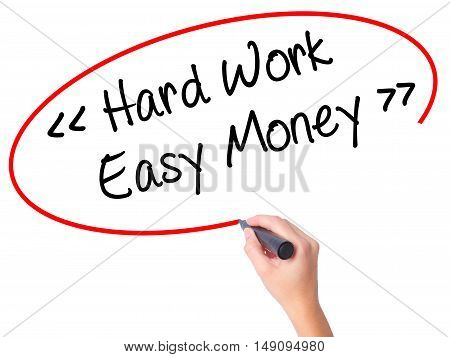 Women Hand Writing Hard Work - Easy Money With Black Marker On Visual Screen.