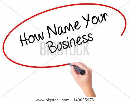 Women Hand Writing How Name Your Business With Black Marker On Visual Screen
