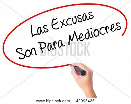 Women Hand Writing Las Excusas Son Para Mediocres (excuses Are For Average People In Spanish) With M