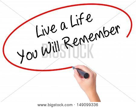 Women Hand Writing Live A Life You Will Remember With Black Marker On Visual Screen