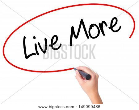 Women Hand Writing Live More With Black Marker On Visual Screen
