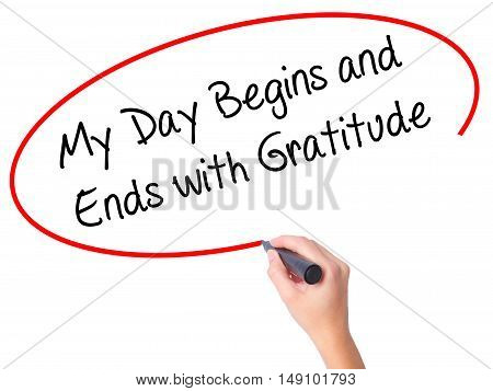 Women Hand Writing My Day Begins And Ends With Gratitude With Black Marker On Visual Screen