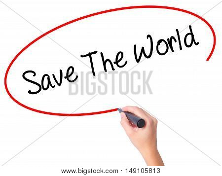 Women Hand Writing Save The World With Black Marker On Visual Screen.