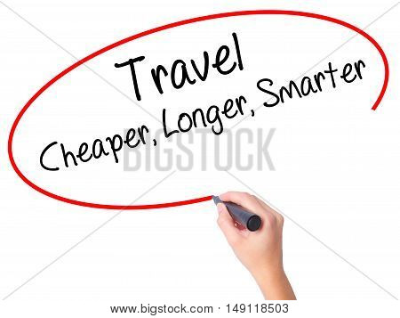 Women Hand Writing Travel Cheaper Longer Smarter  With Black Marker On Visual Screen