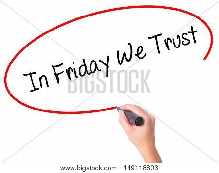 Women Hand Writing In Friday We Trust  With Black Marker On Visual Screen