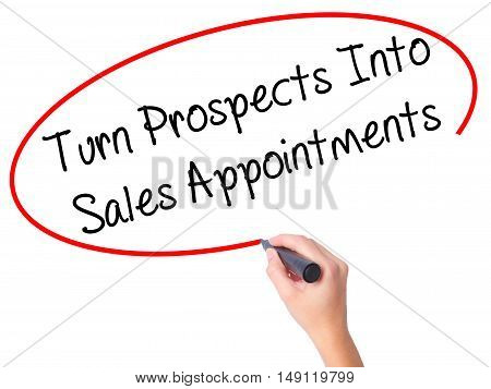 Women Hand Writing Turn Prospects Into Sales Appointments  With Black Marker On Visual Screen