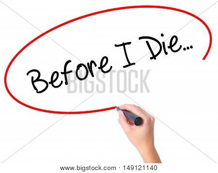 Women Hand Writing Before I Die... With Black Marker On Visual Screen.