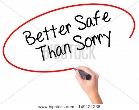 Women Hand Writing Better Safe Than Sorry With Black Marker On Visual Screen