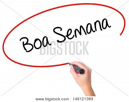Women Hand Writing Boa Semana   (good Weekin Portuguese)with Black Marker On Visual Screen