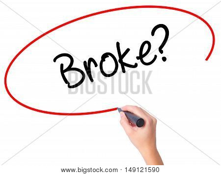 Women Hand Writing Broke? With Black Marker On Visual Screen