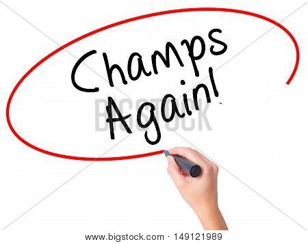 Women Hand Writing Champs Again With Black Marker On Visual Screen