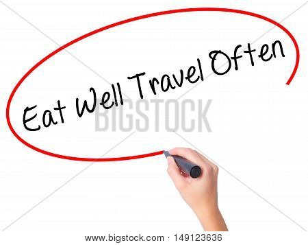 Women Hand Writing Eat Well Travel Often With Black Marker On Visual Screen