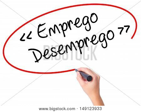 Women Hand Writing Emprego Desemprego (employment - Unemployment In Portuguese)  With Black Marker O