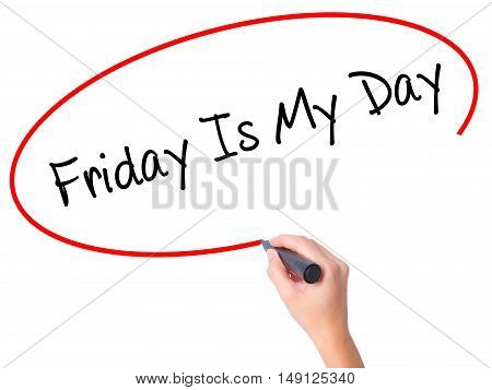 Women Hand Writing  Friday Is My Day   With Black Marker On Visual Screen