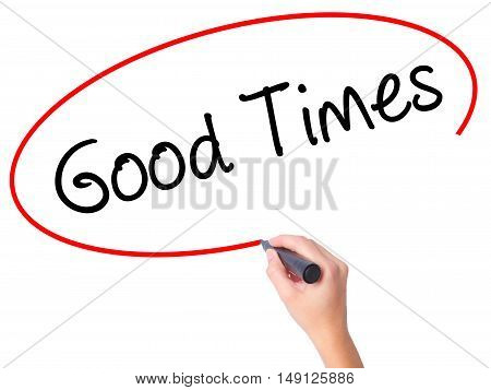 Women Hand Writing Good Times With Black Marker On Visual Screen