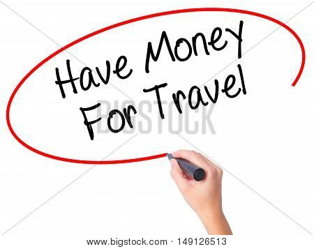 Women Hand Writing Have Money For Travel  With Black Marker On Visual Screen