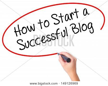 Women Hand Writing How To Start A Successful Blog With Black Marker On Visual Screen