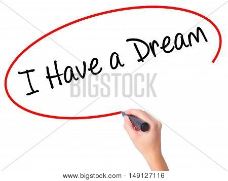Women Hand Writing I Have A Dream With Black Marker On Visual Screen