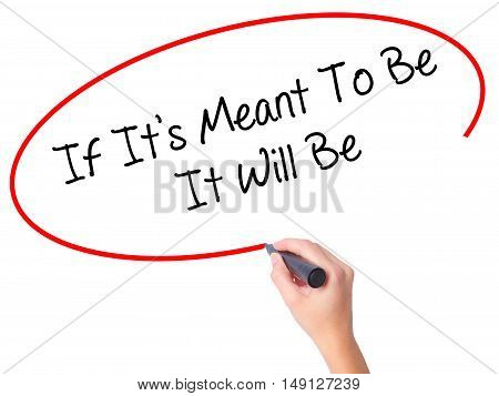 Women Hand Writing If It's Meant To Be It Will Be With Black Marker On Visual Screen.