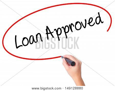 Women Hand Writing Loan Approved With Black Marker On Visual Screen