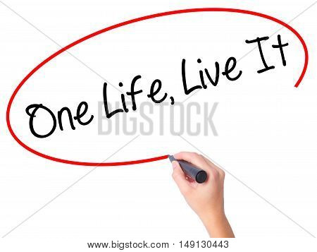 Women Hand Writing One Life Live It With Black Marker On Visual Screen.